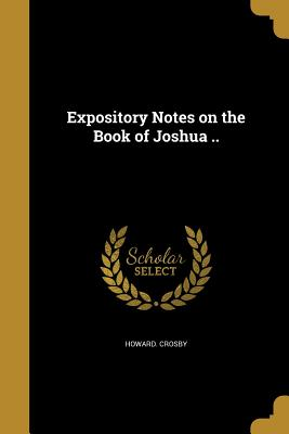 Expository Notes on the Book of Joshua .. - Crosby, Howard