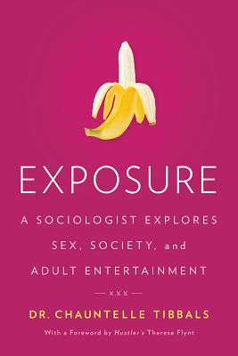 Exposure: A Sociologist Explores Sex, Society, and Adult Entertainment - Tibbals, Chauntelle, Dr.