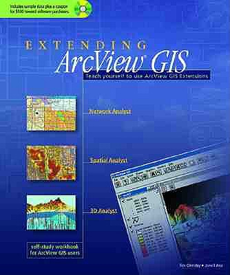Extending ArcView GIS: Teach Yourself to Use ArcView GIS Extensions - Ormsby, Tim, and Alvi, Jonell