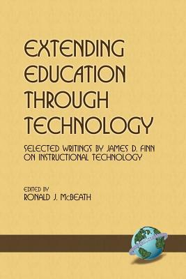 Extending Education Through Technology: Selected Writings by James D. Finn on Instructional Technology (PB) - Finn, James D, and McBeth, Ronald (Editor)