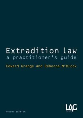 Extradition Law: A Practitioner's Guide - Grange, Edward, and Niblock, Rebecca