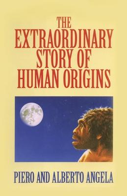 Extraordinary Story Human Origins - Angela, Piero, and Angela, Alberto