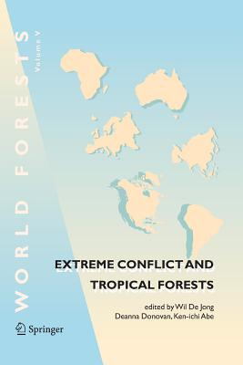 Extreme Conflict and Tropical Forests - De Jong, Wil (Editor)