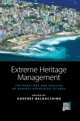 Extreme Heritage Management: The Practices and Policies of Densely Populated Islands - Baldacchino, Godfrey (Editor)