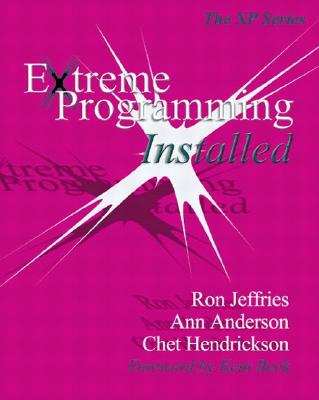 Extreme Programming Installed - Mike Hendrickson, and Jeffries, Ron, and Anderson, Ann