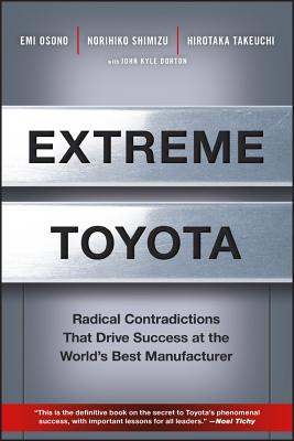 Extreme Toyota: Radical Contradictions That Drive Success at the World's Best Manufacturer - Osono, Emi, and Shimizu, Norihiko, and Takeuchi, Hirotaka