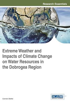 Extreme Weather and Impacts of Climate Change on Water Resources in the Dobrogea Region - Maftei, Carmen (Editor)