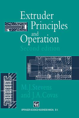 Extruder Principles and Operation - Stevens, M J, and Covas, J a