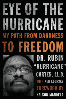 """Eye of the Hurricane: My Path from Darkness to Freedom - Carter, Rubin """"Hurricane"""", and Klonsky, Ken, and Mandela, Nelson (Foreword by)"""
