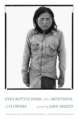 Eyes Bottle Dark with a Mouthful of Flowers: Poems - Skeets, Jake