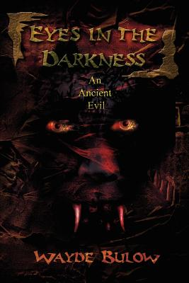 Eyes in the Darkness: An Ancient Evil - Bulow, Wayde