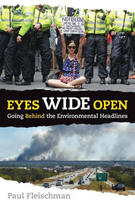 Eyes Wide Open: Going Behind the Environmental Headlines - Fleischman, Paul