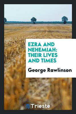 Ezra and Nehemiah: Their Lives and Times - Rawlinson, George