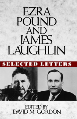 Ezra Pound and James Laughlin Selected Letters: Selected Letters - Pound, Ezra, and Gordon, David M (Editor), and Laughlin, James