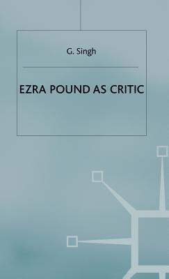 Ezra Pound as Critic 1994 - Singh, G.
