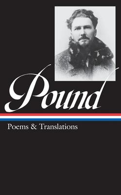 Ezra Pound: Poems & Translations (Loa #144) - Pound, Ezra, and Sieburth, Richard (Editor)