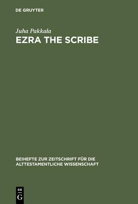 Ezra the Scribe: The Development of Ezra 7-10 and Nehemia 8 - Pakkala, Juha