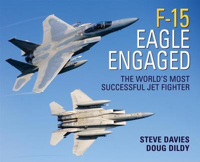 F-15 Eagle Engaged: The World's Most Successful Jet Fighter - Davies, Steve