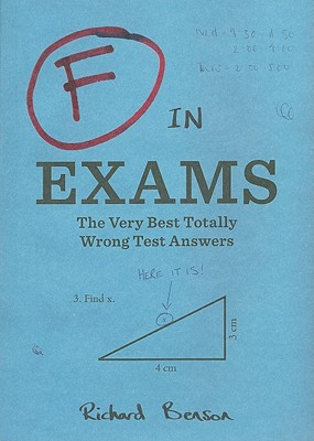 F in Exams: The Very Best Totally Wrong Test Answers - Benson, Richard