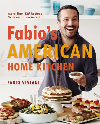 Fabio's American Home Kitchen: More Than 125 Recipes with an Italian Accent - Viviani, Fabio
