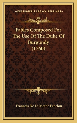 Fables Composed for the Use of the Duke of Burgundy (1760) - Fenelon, Francois De La Mothe