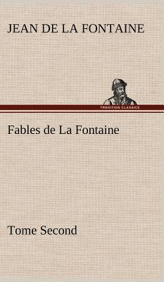 Fables de La Fontaine Tome Second - La Fontaine, Jean de