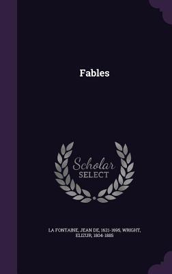 Fables - La Fontaine, Jean De, and Wright, Elizur