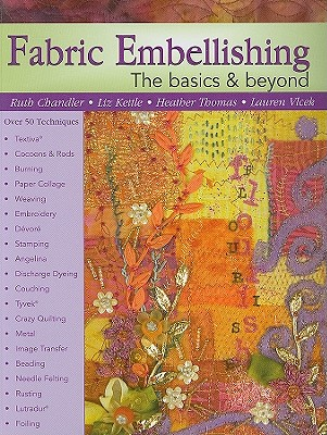 Fabric Embellishing: The Basics & Beyond - Chandler, Ruth, and Kettle, Liz, and Thomas, Heather, PhD, Otr/L