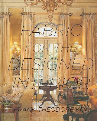 Fabric for the Designed Interior - Koe, Frank Theodore