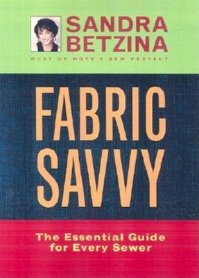 Fabric Savvy: The Essential Guide for Every Sewer - Betzina, Sandra