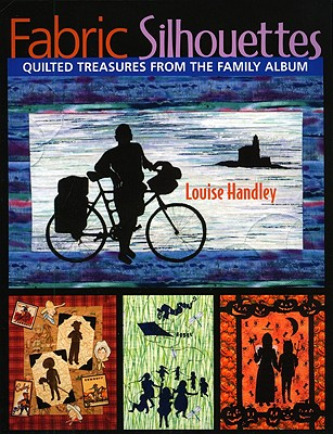 Fabric Silhouettes: Quilted Treasures from the Family Album - Handley, Louise