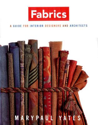 Fabrics: A Handbook for Interior Designers and Architects - Yates, Marypaul
