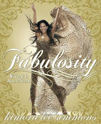 Fabulosity: What It Is & How to Get It - Simmons, Kimora Lee