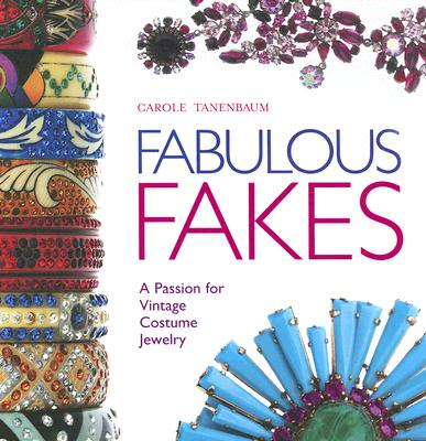 Fabulous Fakes: A Passion for Vintage Costume Jewelry - Tanenbaum, Carole