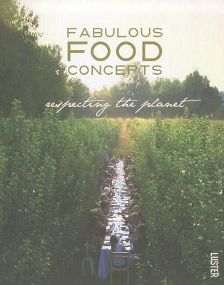 Fabulous Food Concepts: Respecting the Planet - Neujens, Karoline, and Vandensavel, Sigrid