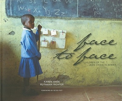 Face to Face: Children of the AIDS Crisis in Africa - Richter, Ruthann (Text by), and Ande, Karen (Photographer)