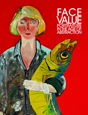 Face Value: Portraiture in the Age of Abstraction - Fortune, Brandon Brame, and Reaves, Wendy Wick, and Ward, David C, Mr.