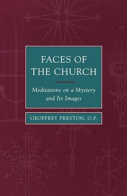 Faces of the Church: Mediations on a Myster and Its Images - Preston, Geoffrey