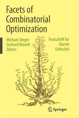 Facets of Combinatorial Optimization: Festschrift for Martin Grötschel - Jünger, Michael (Editor), and Reinelt, Gerhard (Editor)