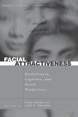 Facial Attractiveness: Evolutionary, Cognitive, and Social Perspectives - Zebrowitz, Leslie
