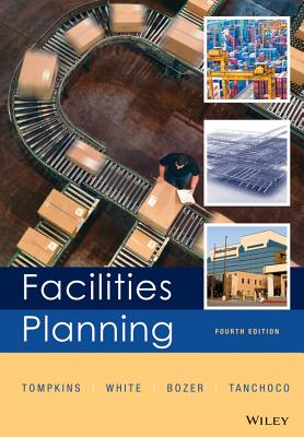 Facilities Planning - Tompkins, James A, PH.D, and White, John A, and Bozer, Yavuz A
