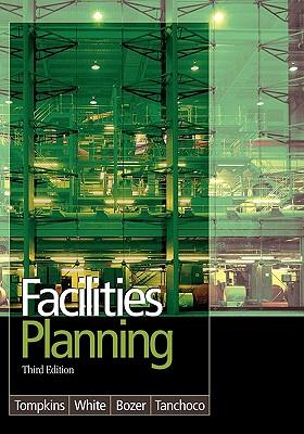 Facilities Planning - Tompkins, James A, PH.D, and White, John A, and Bozer, Yavuz A