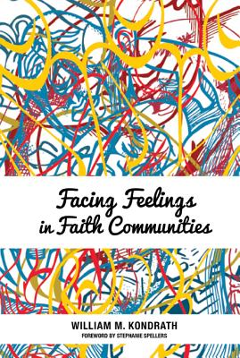 Facing Feelings in Faith Communities - Kondrath, William M