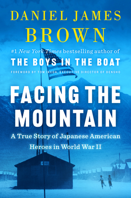 Facing the Mountain: A True Story of Japanese American Heroes in World War II - Brown, Daniel James