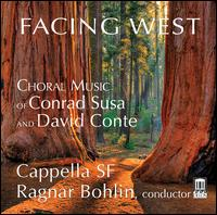 Facing West: Choral Music of Conrad Susa and David Conte - Artie Storch (percussion); Cappella SF; Jonathan Thomas (tenor); Keisuke Nakagoshi (piano); Kevin Korth (piano);...