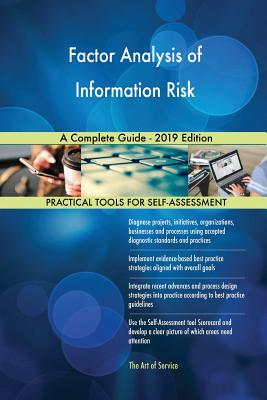 Factor Analysis of Information Risk A Complete Guide - 2019 Edition - Blokdyk, Gerardus