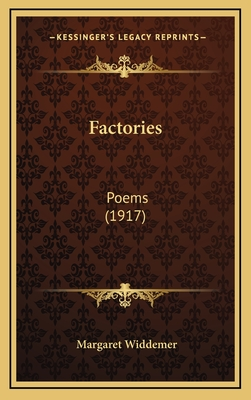 Factories: Poems (1917) - Widdemer, Margaret