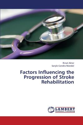 Factors Influencing the Progression of Stroke Rehabilitation - Akter Rinat, and Mandol Sanjib Condra