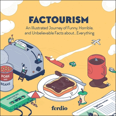 Factourism: An Illustrated Journey of Funny, Horrible, and Unbelievable Facts About...Everything - Ferdio