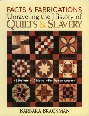 Facts & Fabrications: Unraveling the History of Quilts & Slavery - Brackman, Barbara